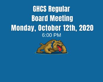 GHCS Regular Board Meeting - Monday, October 12 @ 6PM